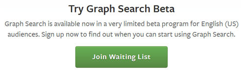 To try Facebook's Graph Search, one must get on a waiting list